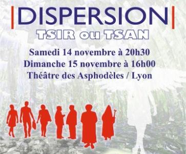 """Pièce de Théâtre """"Dispersion"""", ou """"tsir ou tsan"""""""